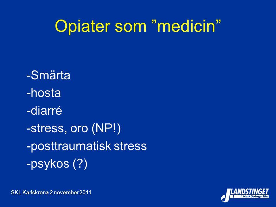 SKL Karlskrona 2 november 2011 Opiater som medicin -Smärta -hosta -diarré -stress, oro (NP!) -posttraumatisk stress -psykos (?)