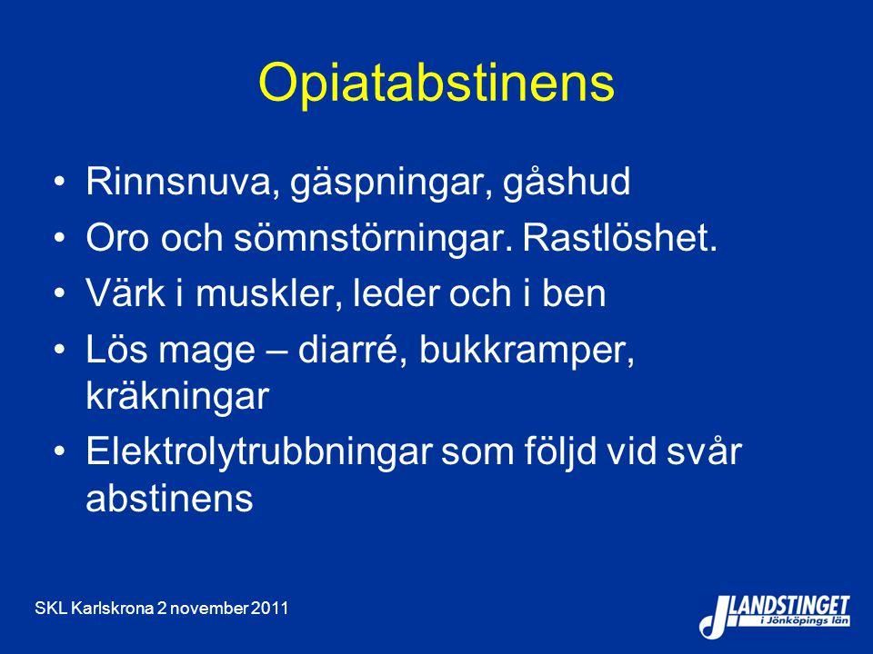 SKL Karlskrona 2 november 2011 Opiatabstinens Rinnsnuva, gäspningar, gåshud Oro och sömnstörningar. Rastlöshet. Värk i muskler, leder och i ben Lös ma