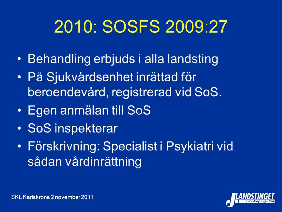 SKL Karlskrona 2 november 2011 2010: SOSFS 2009:27 Behandling erbjuds i alla landsting På Sjukvårdsenhet inrättad för beroendevård, registrerad vid SoS.