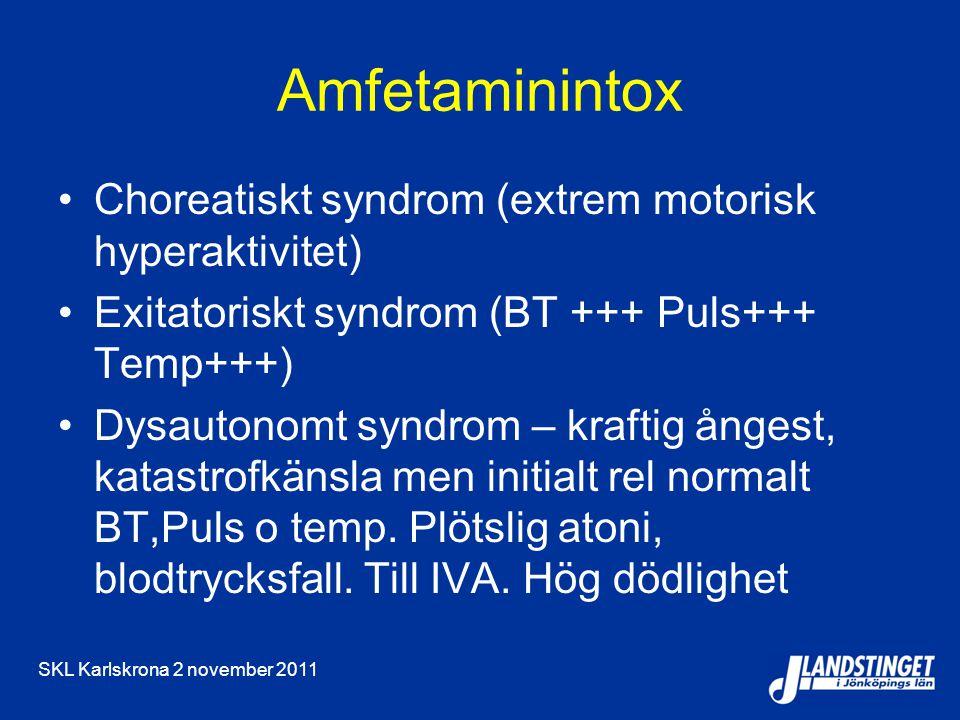 SKL Karlskrona 2 november 2011 Amfetaminintox Choreatiskt syndrom (extrem motorisk hyperaktivitet) Exitatoriskt syndrom (BT +++ Puls+++ Temp+++) Dysautonomt syndrom – kraftig ångest, katastrofkänsla men initialt rel normalt BT,Puls o temp.