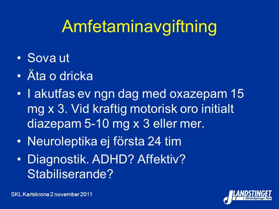 SKL Karlskrona 2 november 2011 Amfetaminavgiftning Sova ut Äta o dricka I akutfas ev ngn dag med oxazepam 15 mg x 3. Vid kraftig motorisk oro initialt