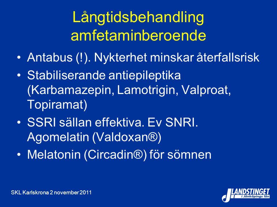 SKL Karlskrona 2 november 2011 Långtidsbehandling amfetaminberoende Antabus (!). Nykterhet minskar återfallsrisk Stabiliserande antiepileptika (Karbam