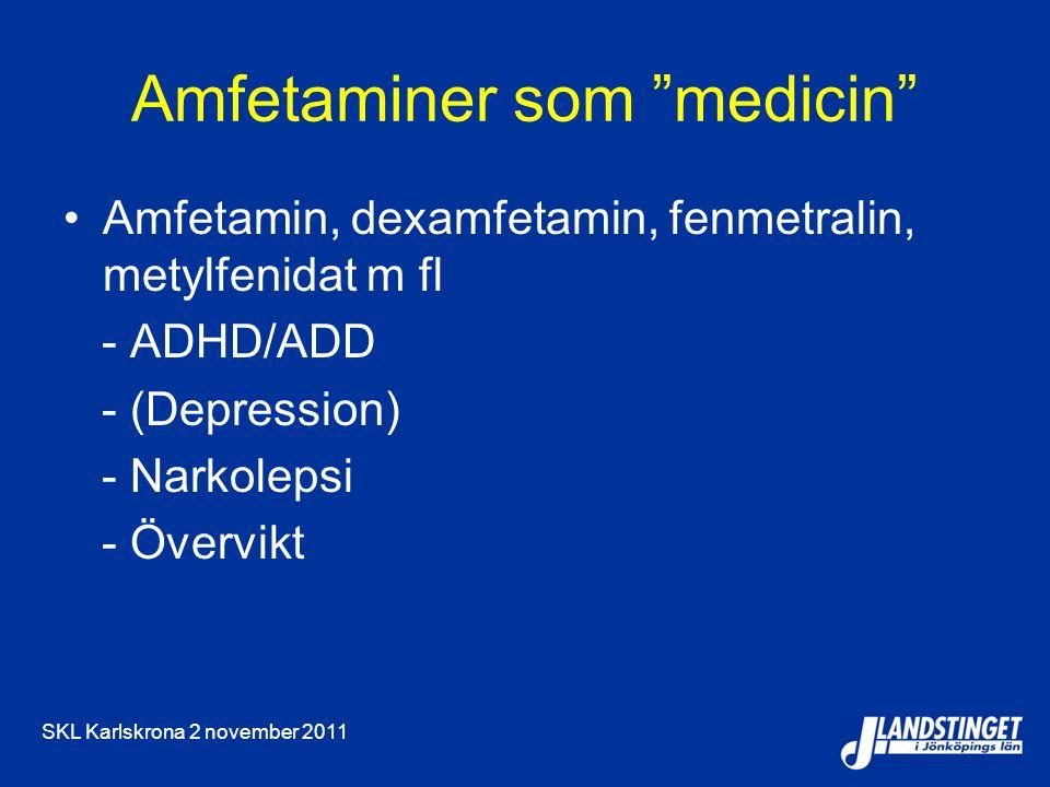 SKL Karlskrona 2 november 2011 Amfetaminer som medicin Amfetamin, dexamfetamin, fenmetralin, metylfenidat m fl - ADHD/ADD - (Depression) - Narkolepsi - Övervikt