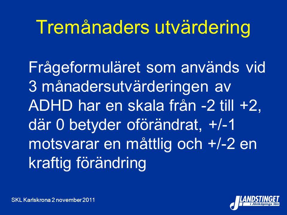 SKL Karlskrona 2 november 2011 Tremånaders utvärdering Frågeformuläret som används vid 3 månadersutvärderingen av ADHD har en skala från -2 till +2, d