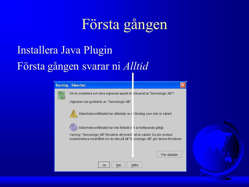 Första gången Installera Java Plugin Första gången svarar ni Alltid