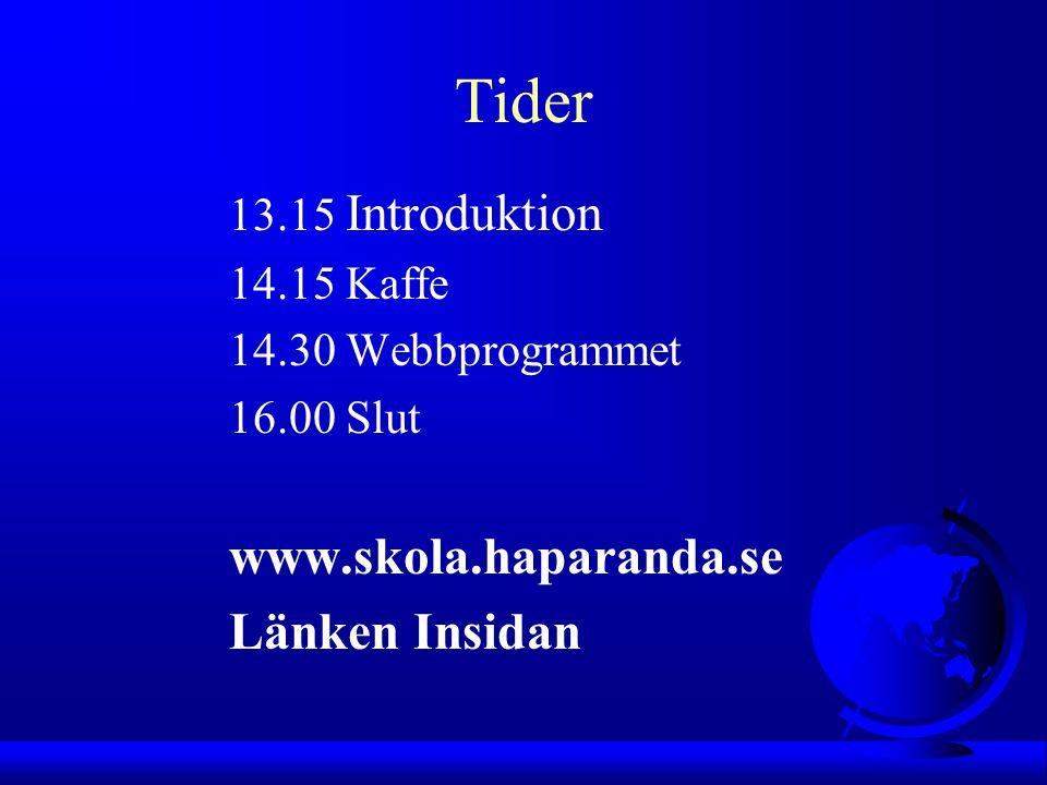 Tider 13.15 Introduktion 14.15 Kaffe 14.30 Webbprogrammet 16.00 Slut www.skola.haparanda.se Länken Insidan