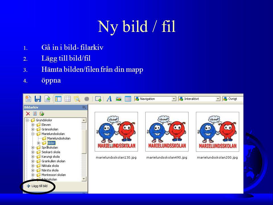 Ny bild / fil 1. Gå in i bild- filarkiv 2. Lägg till bild/fil 3.