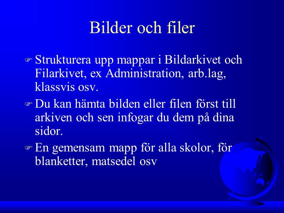 Bilder och filer F Strukturera upp mappar i Bildarkivet och Filarkivet, ex Administration, arb.lag, klassvis osv.