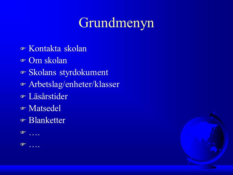 Grundmenyn F Kontakta skolan F Om skolan F Skolans styrdokument F Arbetslag/enheter/klasser F Läsårstider F Matsedel F Blanketter F ….