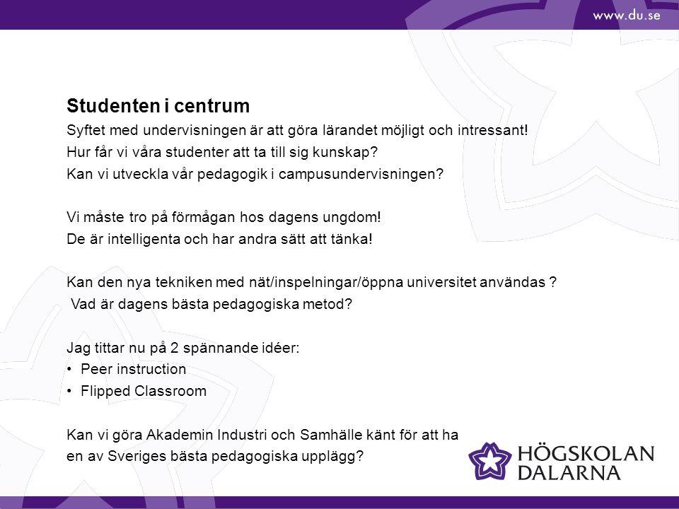 Studenten i centrum Syftet med undervisningen är att göra lärandet möjligt och intressant.