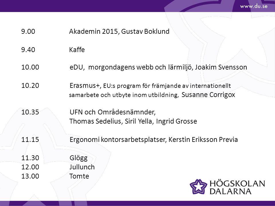 9.00 Akademin 2015, Gustav Boklund 9.40 Kaffe 10.00 eDU, morgondagens webb och lärmiljö, Joakim Svensson 10.20 Erasmus+, EU:s program för främjande av