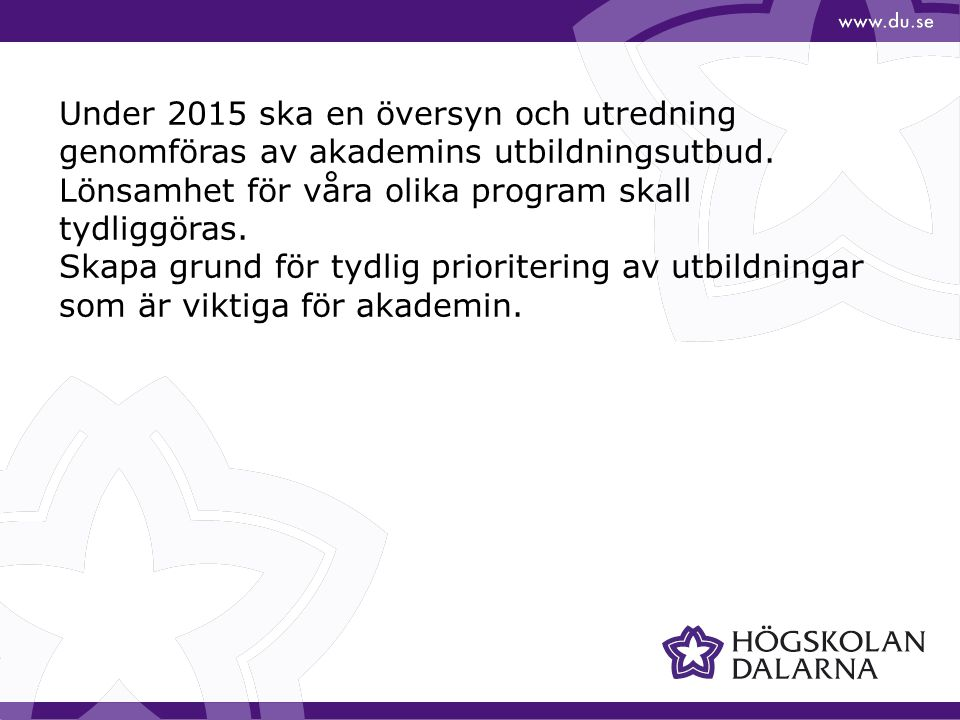 Under 2015 ska en översyn och utredning genomföras av akademins utbildningsutbud. Lönsamhet för våra olika program skall tydliggöras. Skapa grund för
