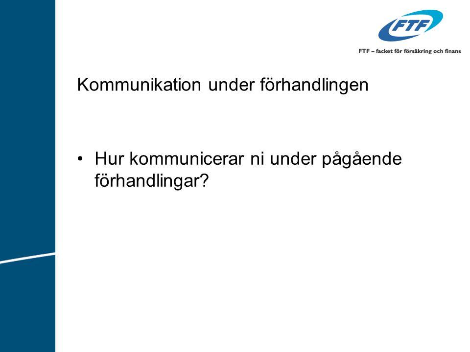 Kommunikation under förhandlingen Hur kommunicerar ni under pågående förhandlingar?