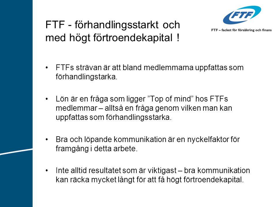 FTF - förhandlingsstarkt och med högt förtroendekapital ! FTFs strävan är att bland medlemmarna uppfattas som förhandlingstarka. Lön är en fråga som l