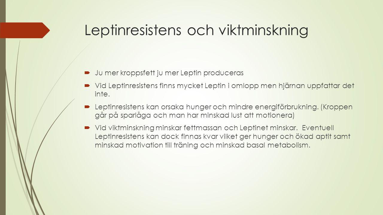Leptinresistens och viktminskning  Ju mer kroppsfett ju mer Leptin produceras  Vid Leptinresistens finns mycket Leptin i omlopp men hjärnan uppfattar det inte.