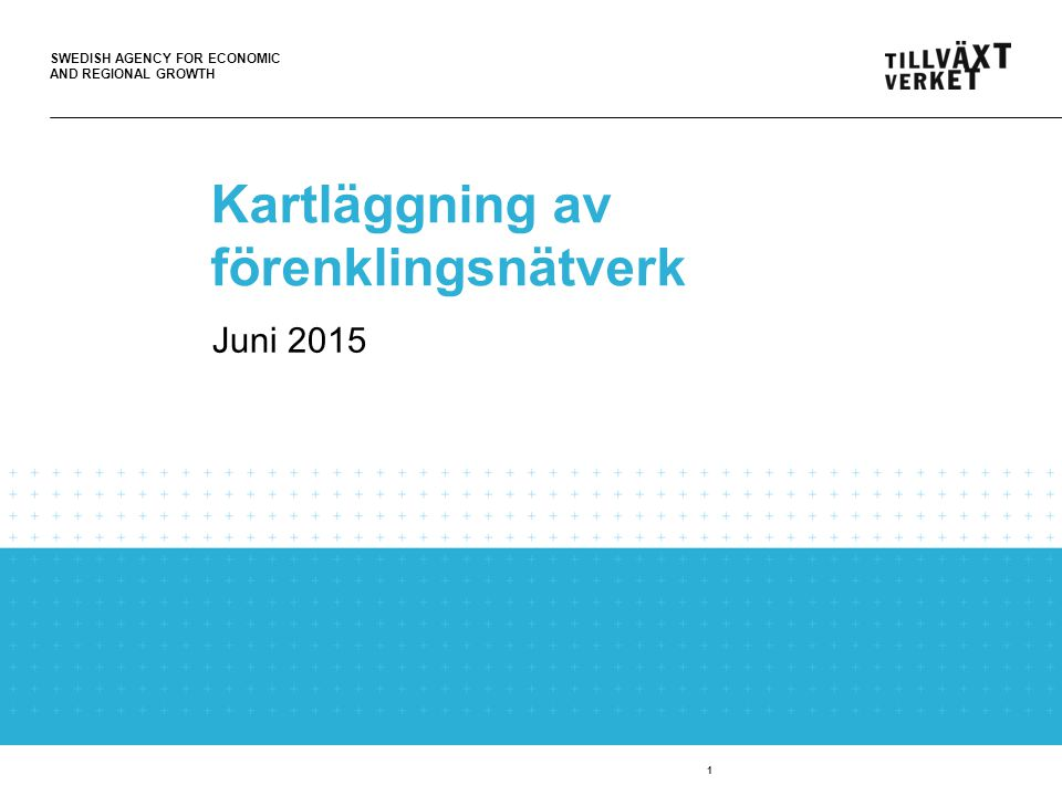 SWEDISH AGENCY FOR ECONOMIC AND REGIONAL GROWTH 1 Kartläggning av förenklingsnätverk Juni 2015