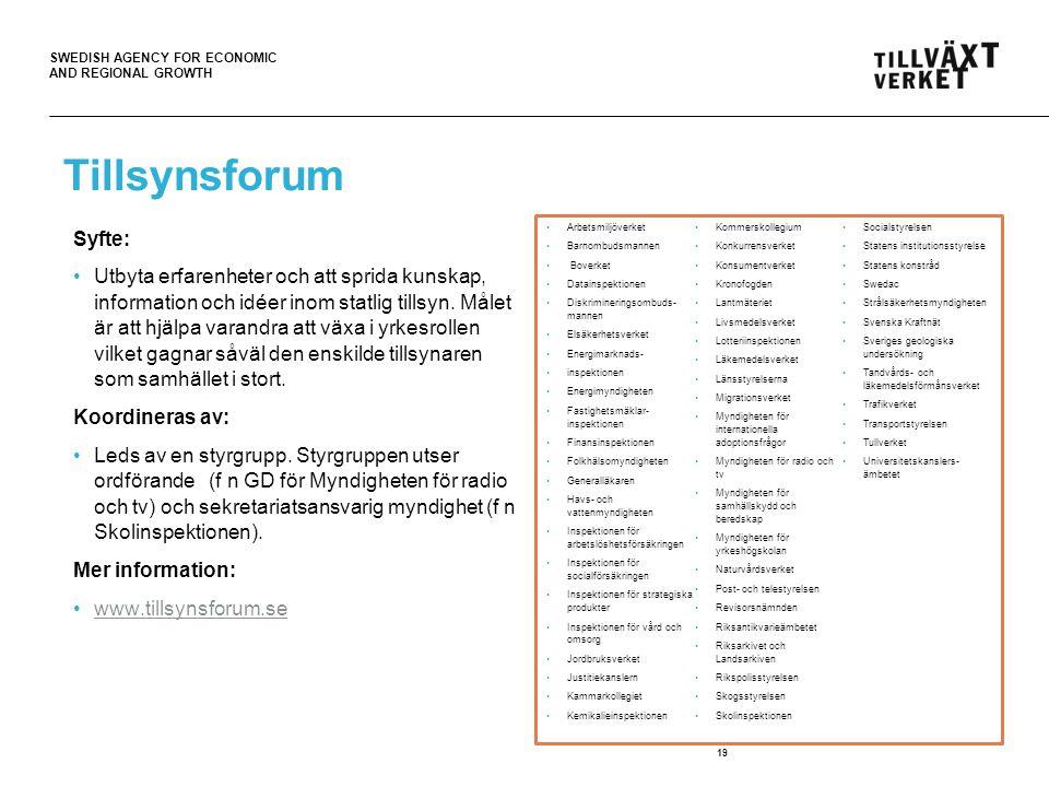 SWEDISH AGENCY FOR ECONOMIC AND REGIONAL GROWTH Tillsynsforum Syfte: Utbyta erfarenheter och att sprida kunskap, information och idéer inom statlig tillsyn.