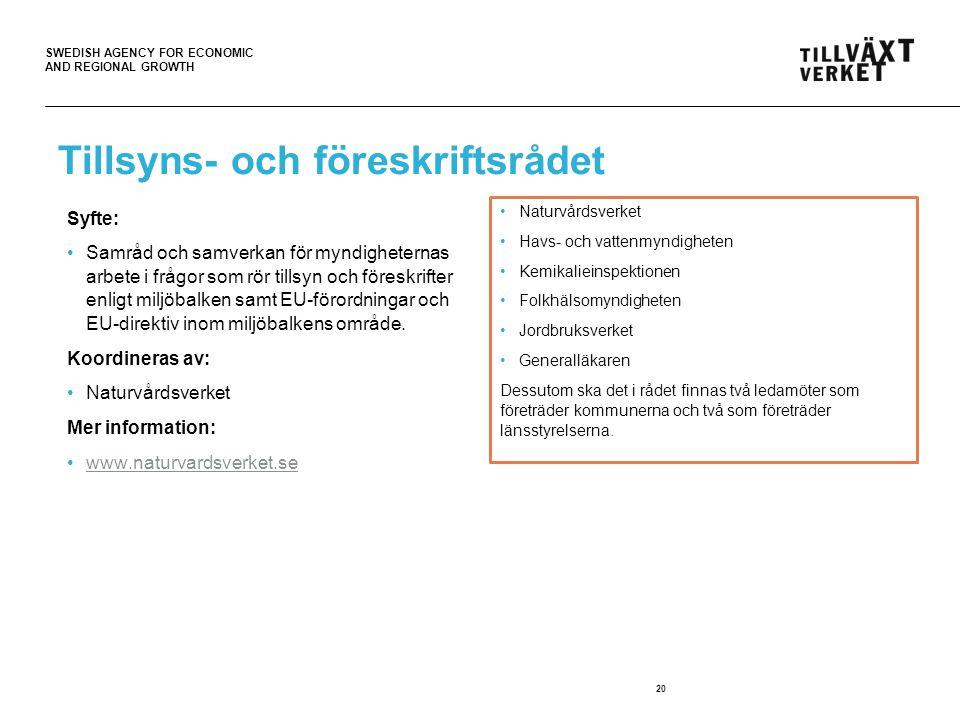 SWEDISH AGENCY FOR ECONOMIC AND REGIONAL GROWTH Tillsyns- och föreskriftsrådet Syfte: Samråd och samverkan för myndigheternas arbete i frågor som rör tillsyn och föreskrifter enligt miljöbalken samt EU-förordningar och EU-direktiv inom miljöbalkens område.