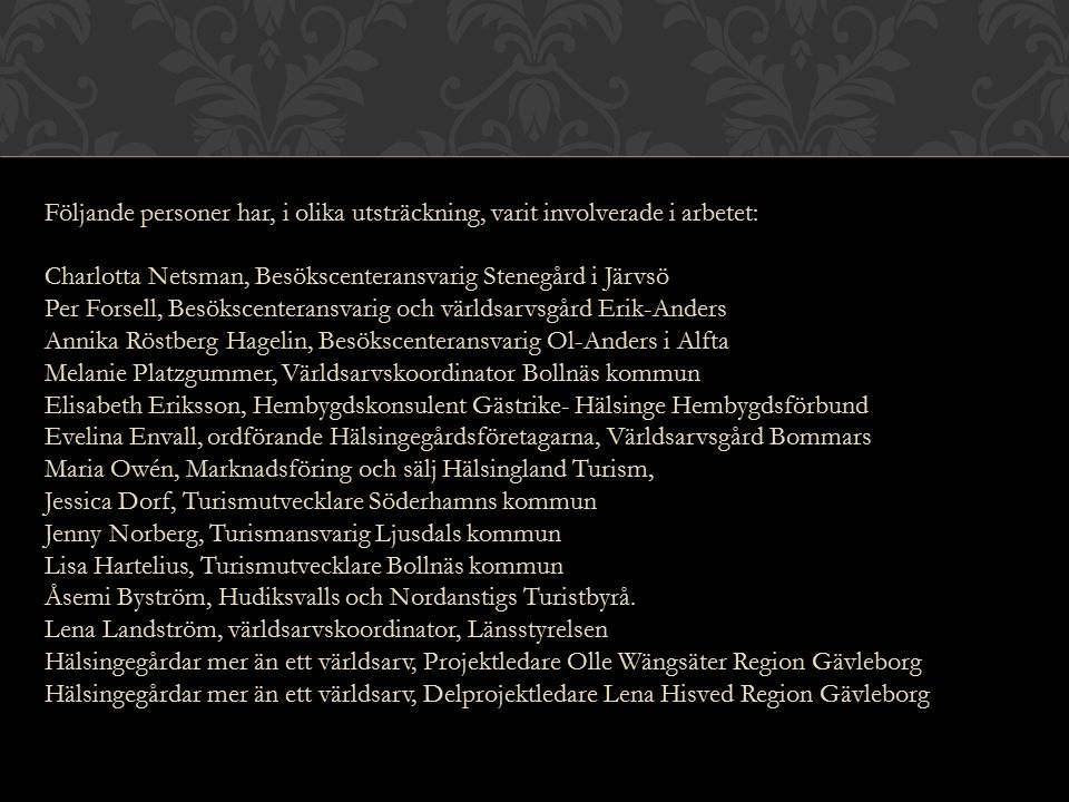 Följande personer har, i olika utsträckning, varit involverade i arbetet: Charlotta Netsman, Besökscenteransvarig Stenegård i Järvsö Per Forsell, Besö