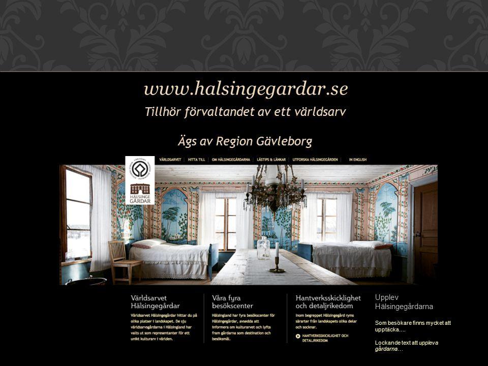 Tillhör förvaltandet av ett världsarv Ägs av Region Gävleborg www.halsingegardar.se Upplev Hälsingegårdarna Som besökare finns mycket att upptäcka…. L
