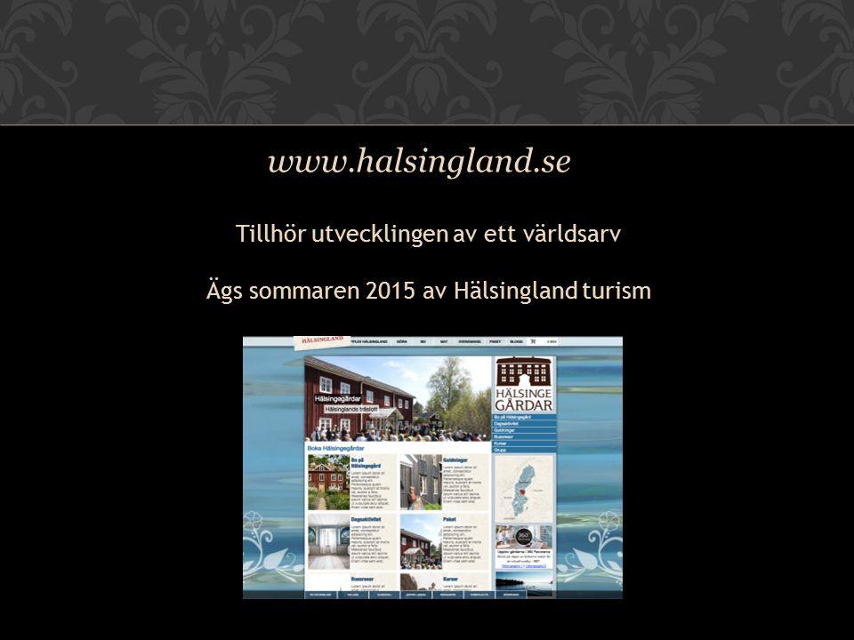 Tillhör utvecklingen av ett världsarv Ägs sommaren 2015 av Hälsingland turism www.halsingland.se