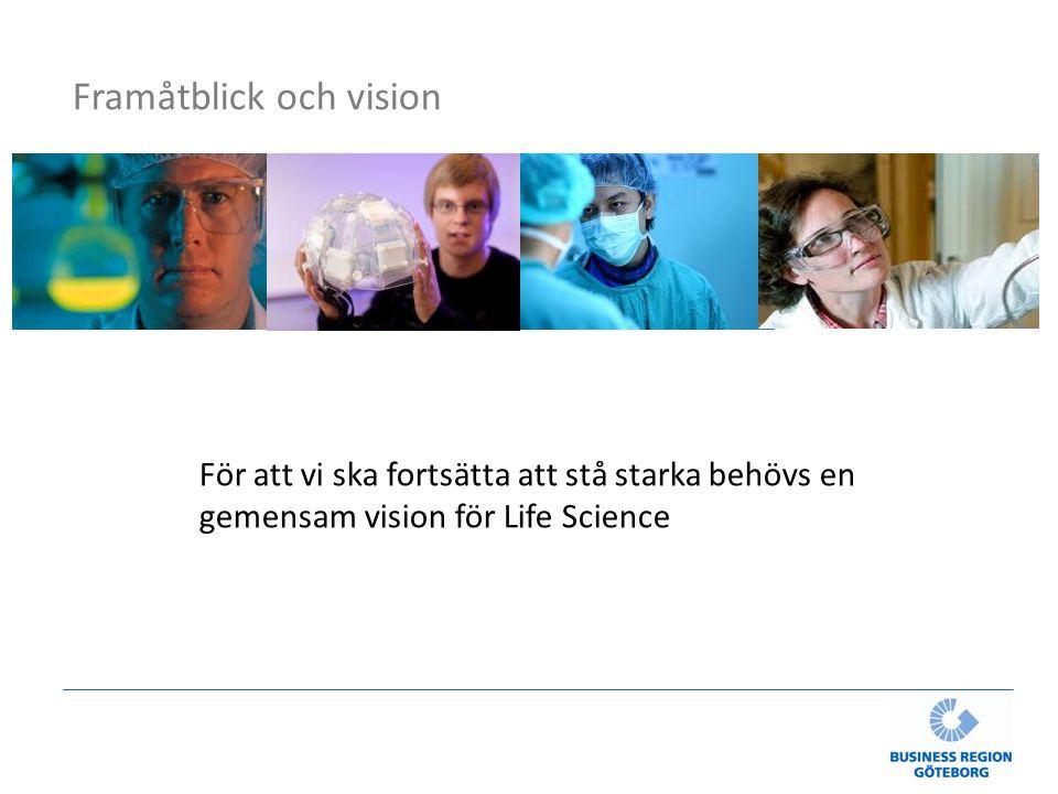 Framåtblick och vision För att vi ska fortsätta att stå starka behövs en gemensam vision för Life Science