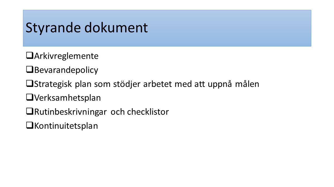 Styrande dokument  Arkivreglemente  Bevarandepolicy  Strategisk plan som stödjer arbetet med att uppnå målen  Verksamhetsplan  Rutinbeskrivningar
