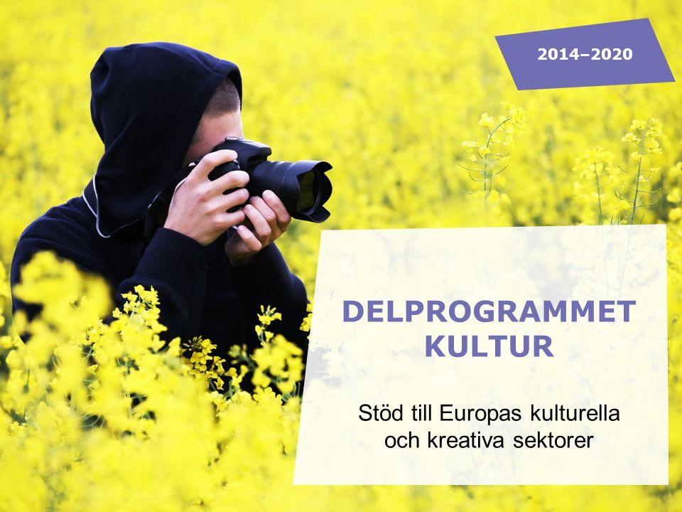 DELPROGRAMMET KULTUR Stöd till Europas kulturella och kreativa sektorer 2014–2020