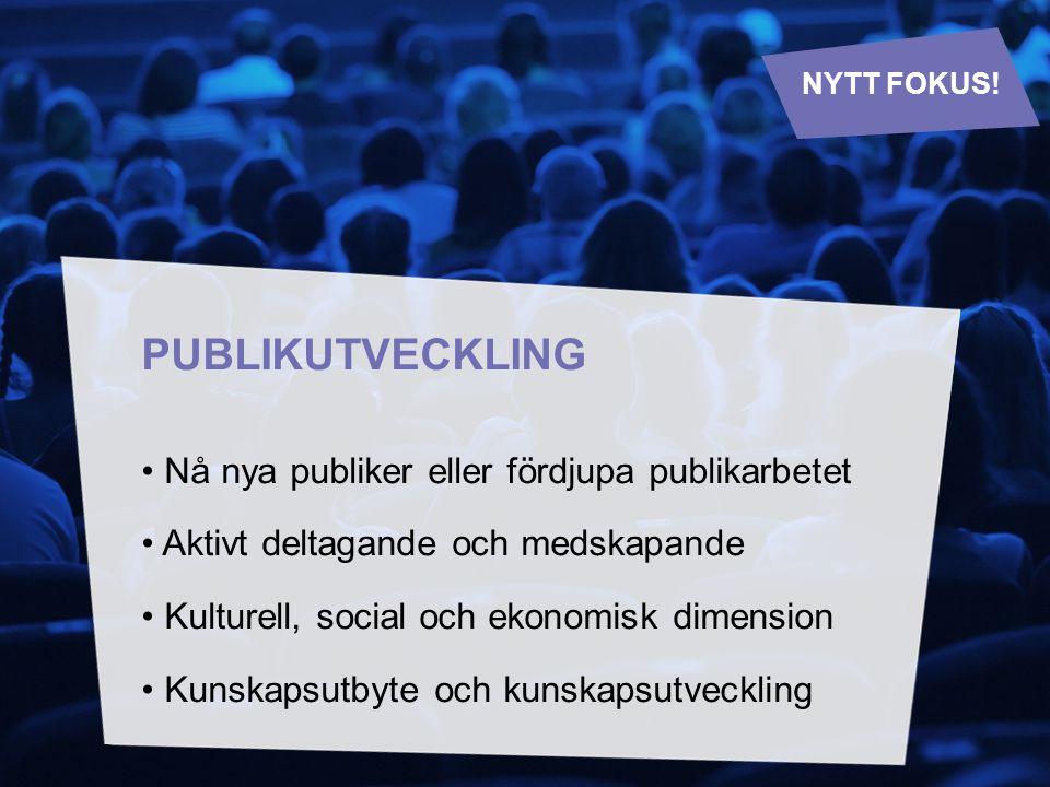 PUBLIKUTVECKLING Nå nya publiker eller fördjupa publikarbetet Aktivt deltagande och medskapande Kulturell, social och ekonomisk dimension Kunskapsutby