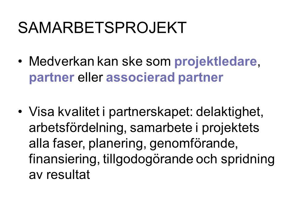 SAMARBETSPROJEKT Medverkan kan ske som projektledare, partner eller associerad partner Visa kvalitet i partnerskapet: delaktighet, arbetsfördelning, s