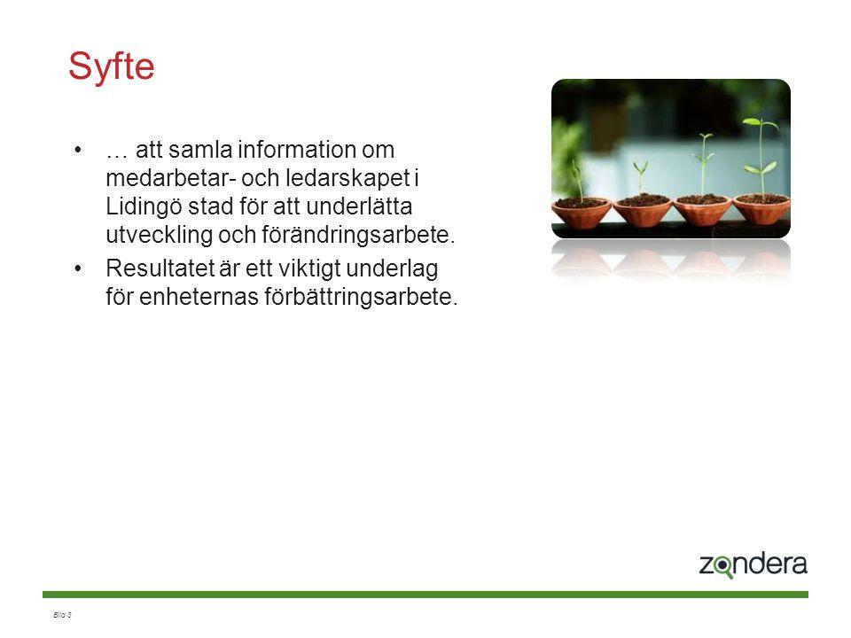 Bild 3 Syfte … att samla information om medarbetar- och ledarskapet i Lidingö stad för att underlätta utveckling och förändringsarbete. Resultatet är
