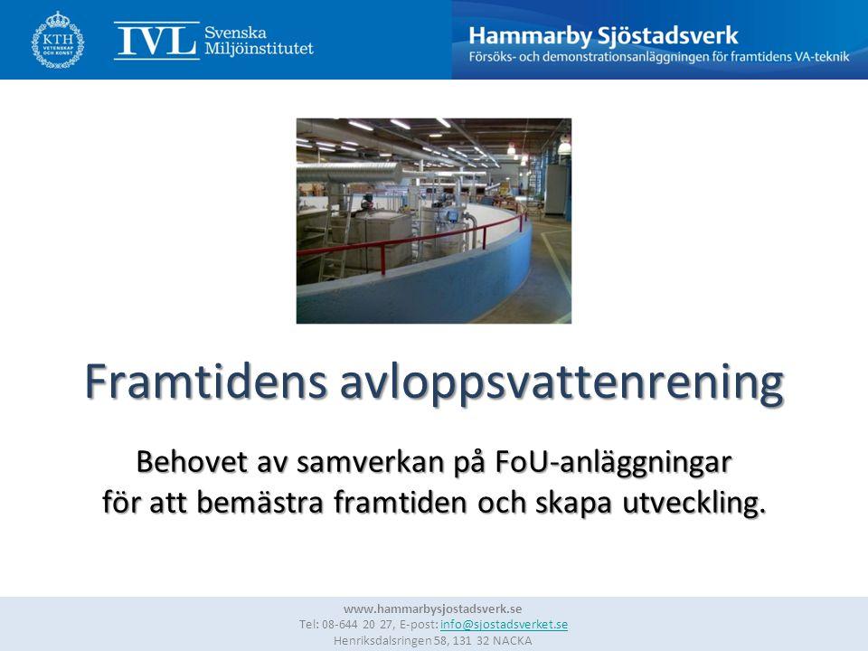 www.hammarbysjostadsverk.se Tel: 08-644 20 27, E-post: info@sjostadsverket.se Henriksdalsringen 58, 131 32 NACKAinfo@sjostadsverket.se Framtidens avloppsvattenrening Behovet av samverkan på FoU-anläggningar för att bemästra framtiden och skapa utveckling.