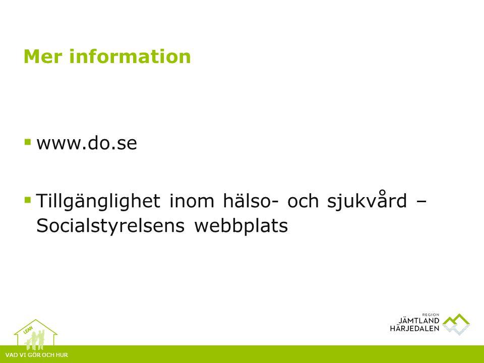 VAD VI GÖR OCH HUR  www.do.se  Tillgänglighet inom hälso- och sjukvård – Socialstyrelsens webbplats Mer information