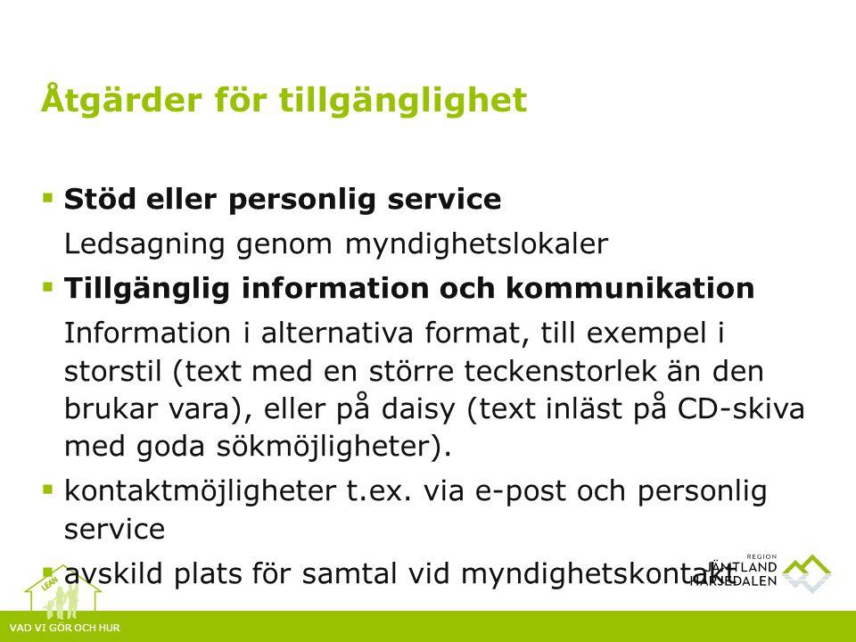 VAD VI GÖR OCH HUR  Stöd eller personlig service Ledsagning genom myndighetslokaler  Tillgänglig information och kommunikation Information i alterna
