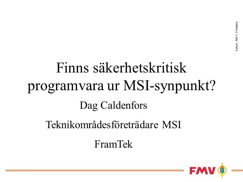 Finns säkerhetskritisk programvara ur MSI-synpunkt? Dag Caldenfors Teknikområdesföreträdare MSI FramTek