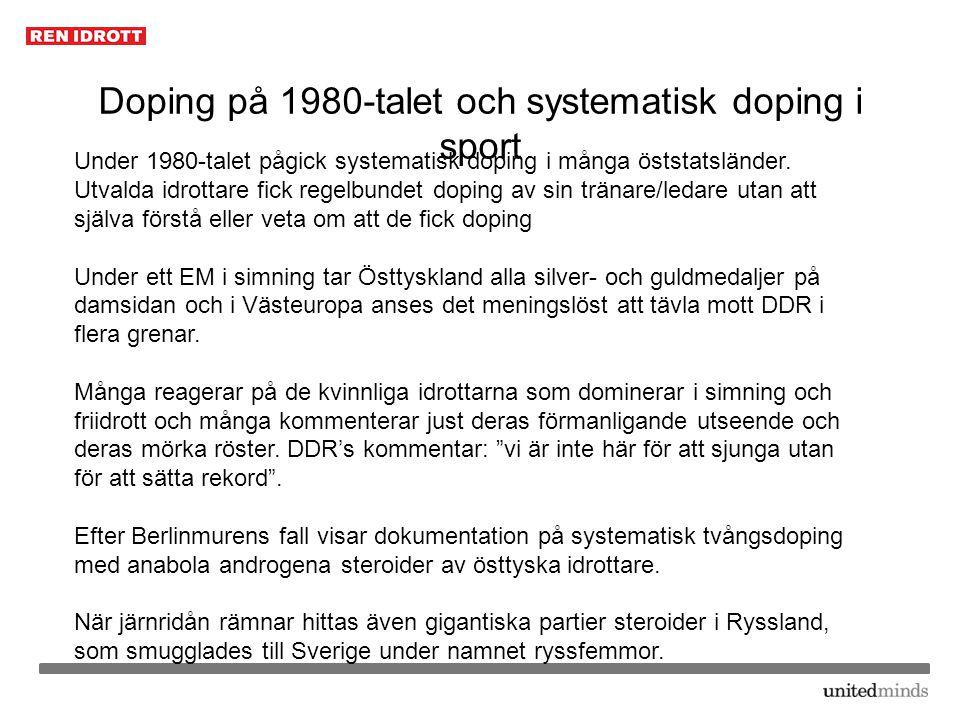 Doping på 1980-talet och systematisk doping i sport Under 1980-talet pågick systematisk doping i många öststatsländer. Utvalda idrottare fick regelbun