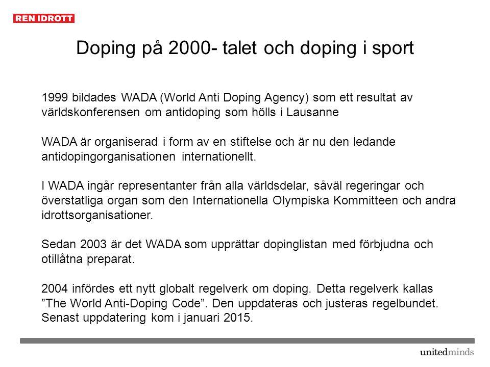 Doping på 2000- talet och doping i sport 1999 bildades WADA (World Anti Doping Agency) som ett resultat av världskonferensen om antidoping som hölls i