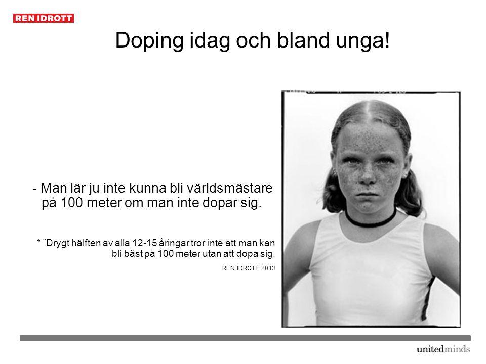 Doping idag och bland unga! - Man lär ju inte kunna bli världsmästare på 100 meter om man inte dopar sig. * ¨Drygt hälften av alla 12-15 åringar tror