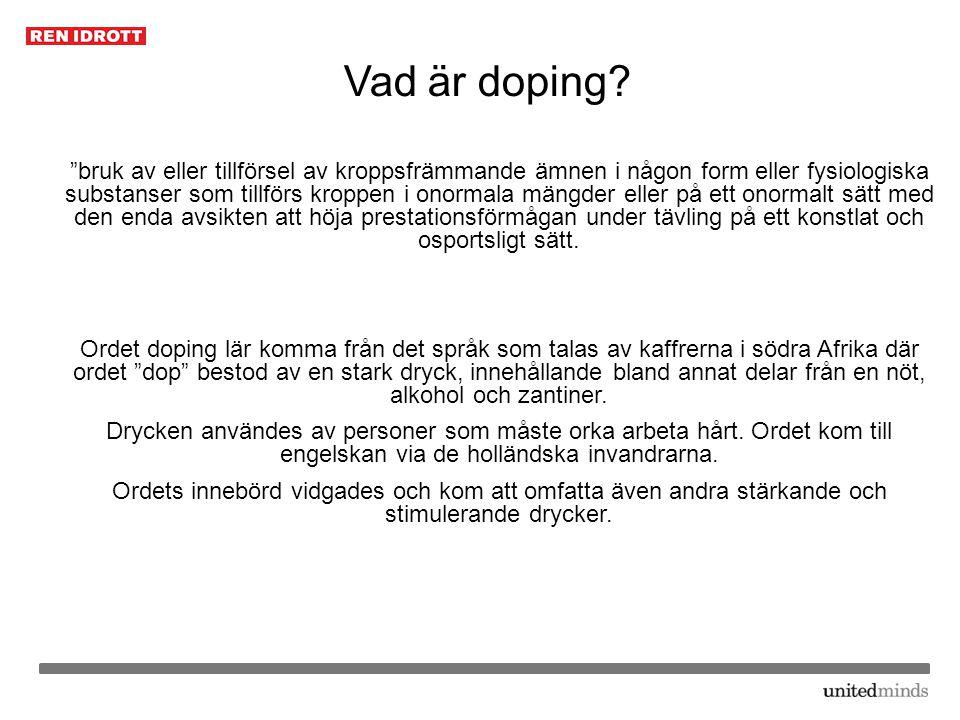 """Vad är doping? """"bruk av eller tillförsel av kroppsfrämmande ämnen i någon form eller fysiologiska substanser som tillförs kroppen i onormala mängder e"""