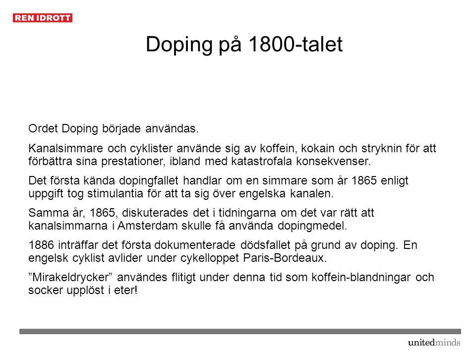 Doping på 1800-talet Ordet Doping började användas. Kanalsimmare och cyklister använde sig av koffein, kokain och stryknin för att förbättra sina pres