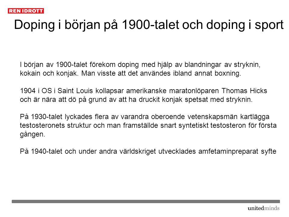 Doping i början på 1900-talet och doping i sport I början av 1900-talet förekom doping med hjälp av blandningar av stryknin, kokain och konjak. Man vi