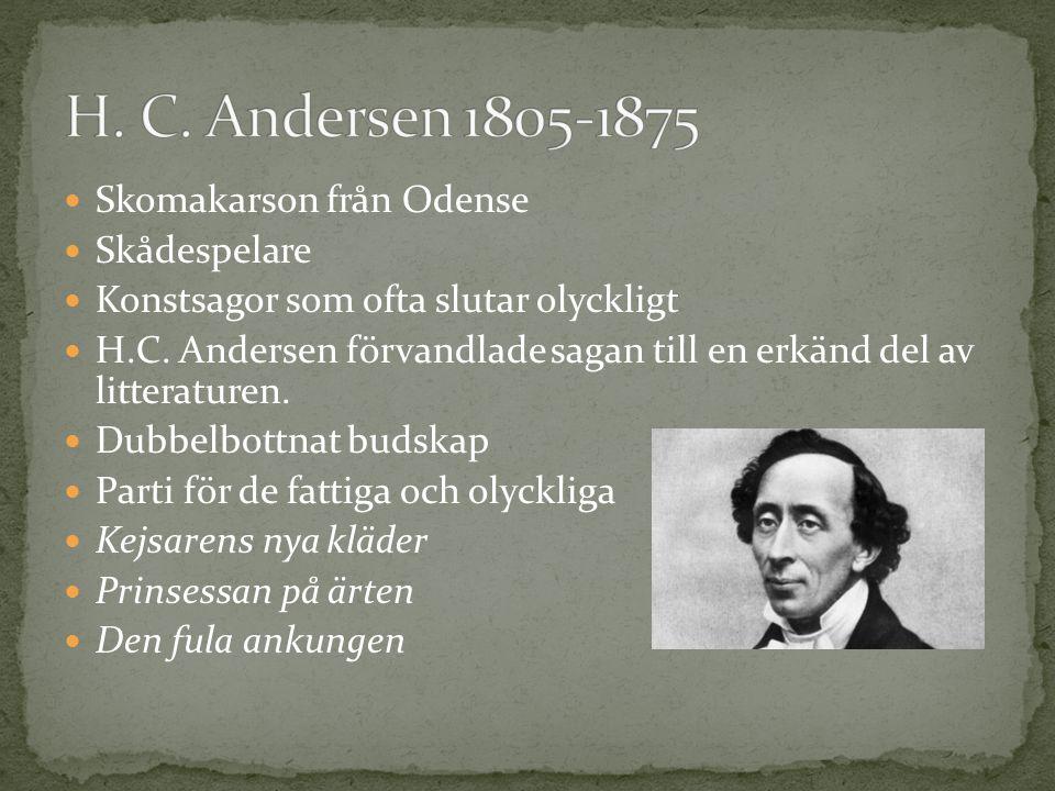 Skomakarson från Odense Skådespelare Konstsagor som ofta slutar olyckligt H.C. Andersen förvandlade sagan till en erkänd del av litteraturen. Dubbelbo
