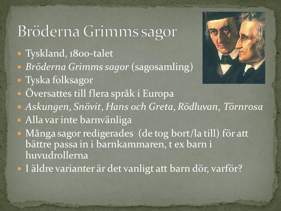 Tyskland, 1800-talet Bröderna Grimms sagor (sagosamling) Tyska folksagor Översattes till flera språk i Europa Askungen, Snövit, Hans och Greta, Rödluv