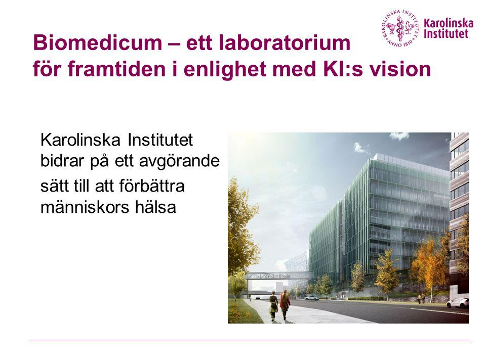 Biomedicum – ett laboratorium för framtiden i enlighet med KI:s vision Karolinska Institutet bidrar på ett avgörande sätt till att förbättra människor