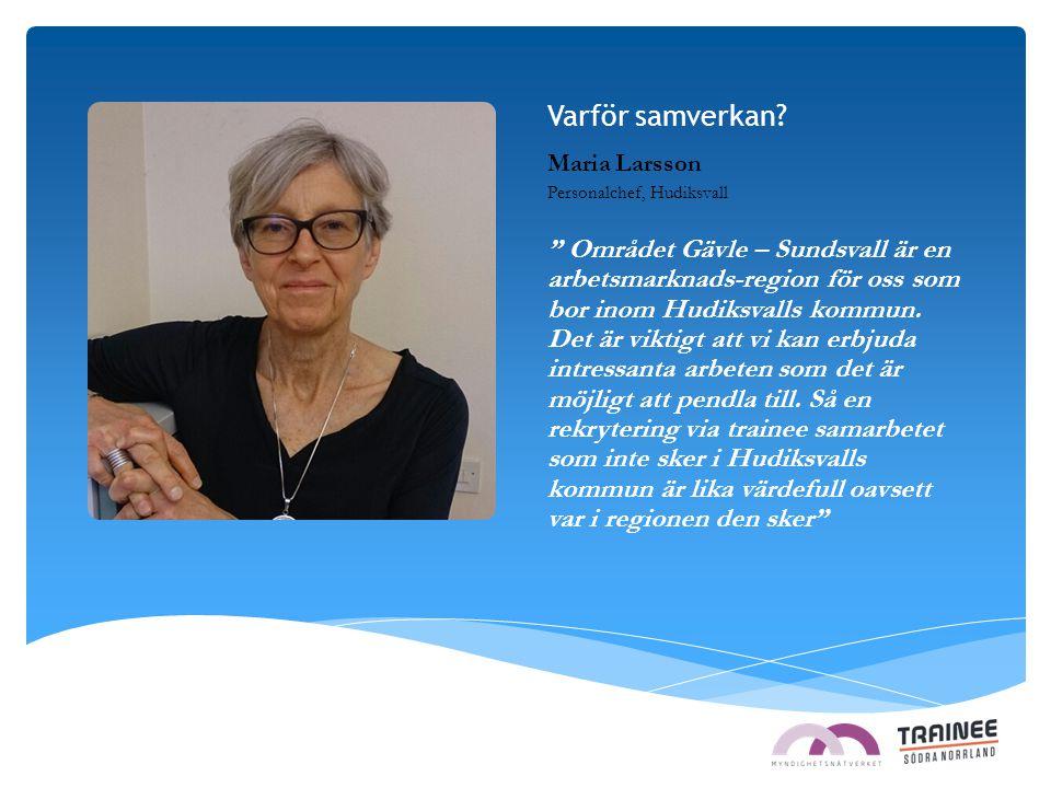 """Varför samverkan? Maria Larsson Personalchef, Hudiksvall """" Området Gävle – Sundsvall är en arbetsmarknads-region för oss som bor inom Hudiksvalls komm"""