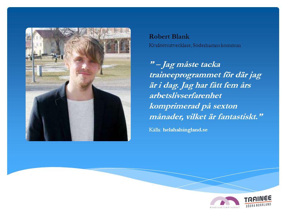 """Robert Blank Kvalitetsutvecklare, Söderhamns kommun """" – Jag måste tacka traineeprogrammet för där jag är i dag. Jag har fått fem års arbetslivserfaren"""