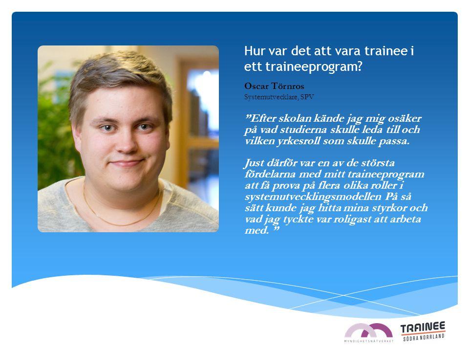 """Hur var det att vara trainee i ett traineeprogram? Oscar Törnros Systemutvecklare, SPV """"Efter skolan kände jag mig osäker på vad studierna skulle leda"""