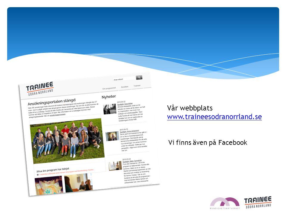 Vår webbplats www.traineesodranorrland.se www.traineesodranorrland.se Vi finns även på Facebook