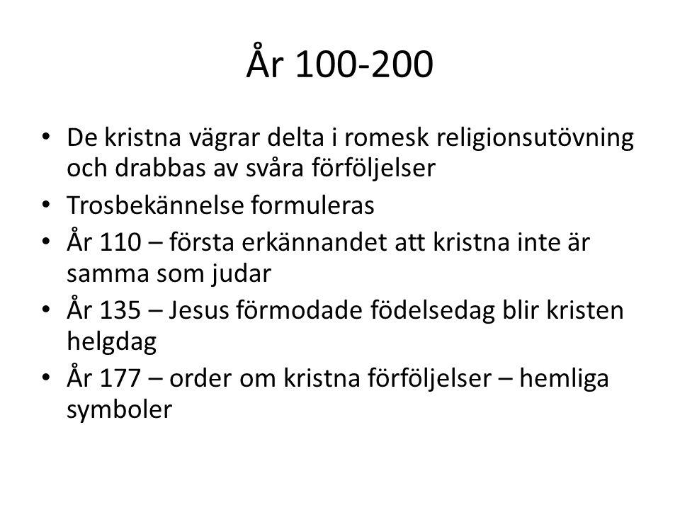 År 200-300 Både judar och kristna förföljs för att de vägrar dyrka romerska gudar Kristendomen når långt upp i europa År 260 - Tolerans mot kristendom År 297 – Förföljelser igen