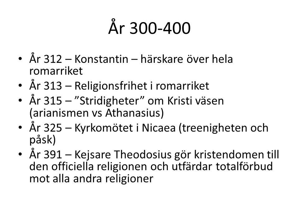 """År 300-400 År 312 – Konstantin – härskare över hela romarriket År 313 – Religionsfrihet i romarriket År 315 – """"Stridigheter"""" om Kristi väsen (arianism"""